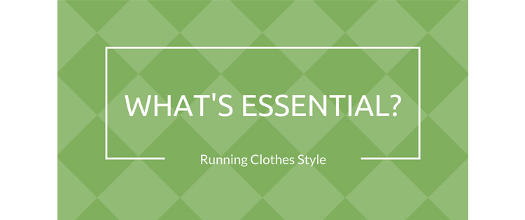 What's Essential? Running Clothes Style